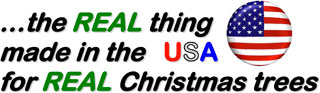 the real thing made in the USA for real Christmas trees